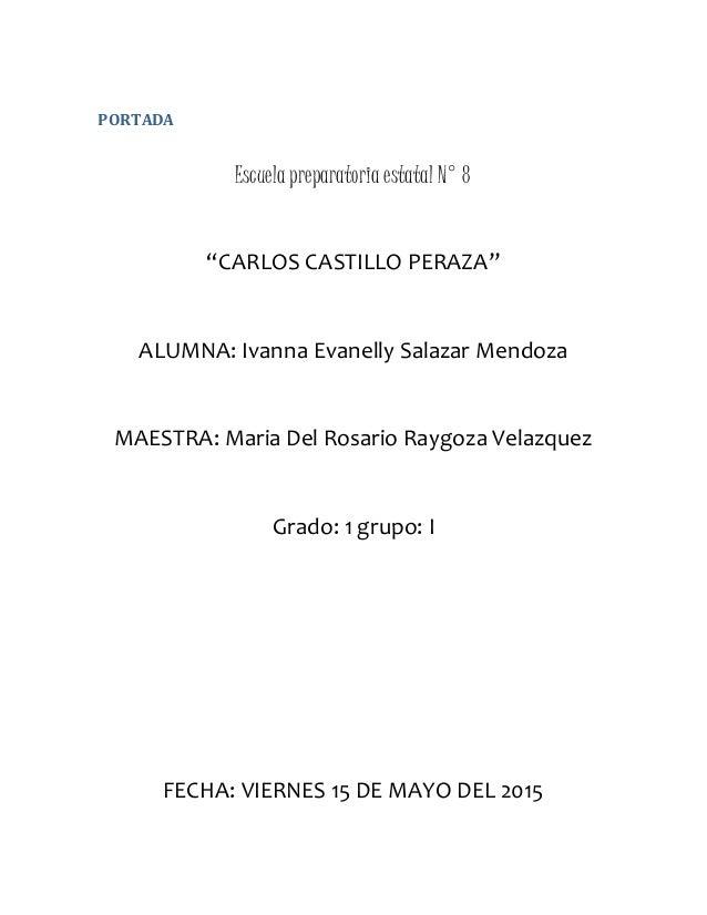 """PORTADA Escuela preparatoria estatal N° 8 """"CARLOS CASTILLO PERAZA"""" ALUMNA: Ivanna Evanelly Salazar Mendoza MAESTRA: Maria ..."""