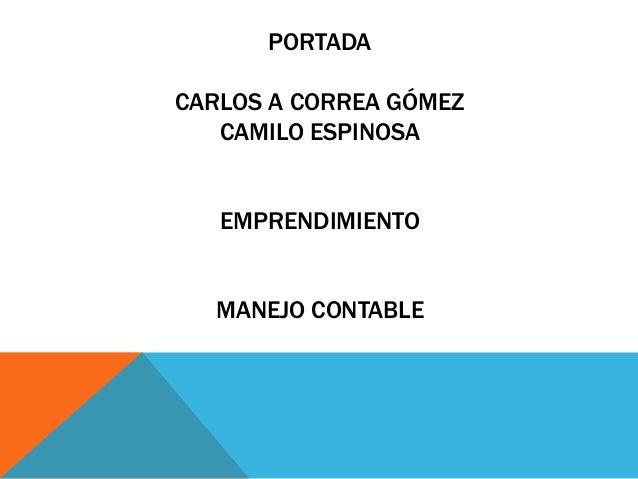 PORTADA CARLOS A CORREA GÓMEZ CAMILO ESPINOSA EMPRENDIMIENTO MANEJO CONTABLE