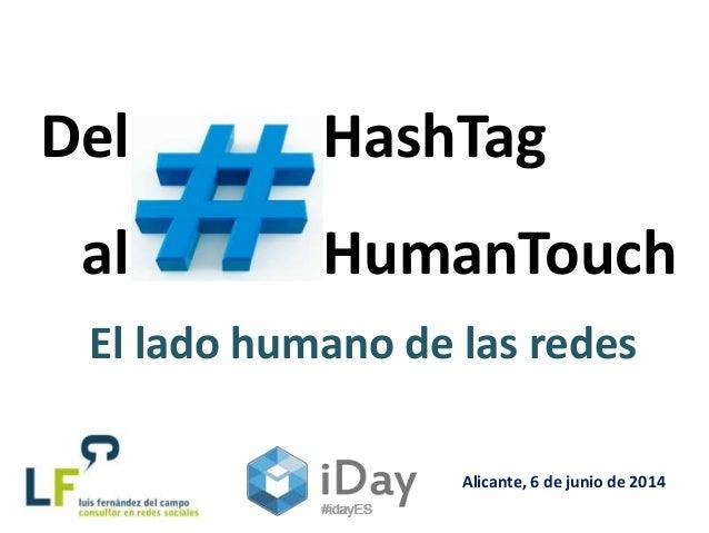 HashTag HumanTouch Alicante, 6 de junio de 2014 Del al El lado humano de las redes