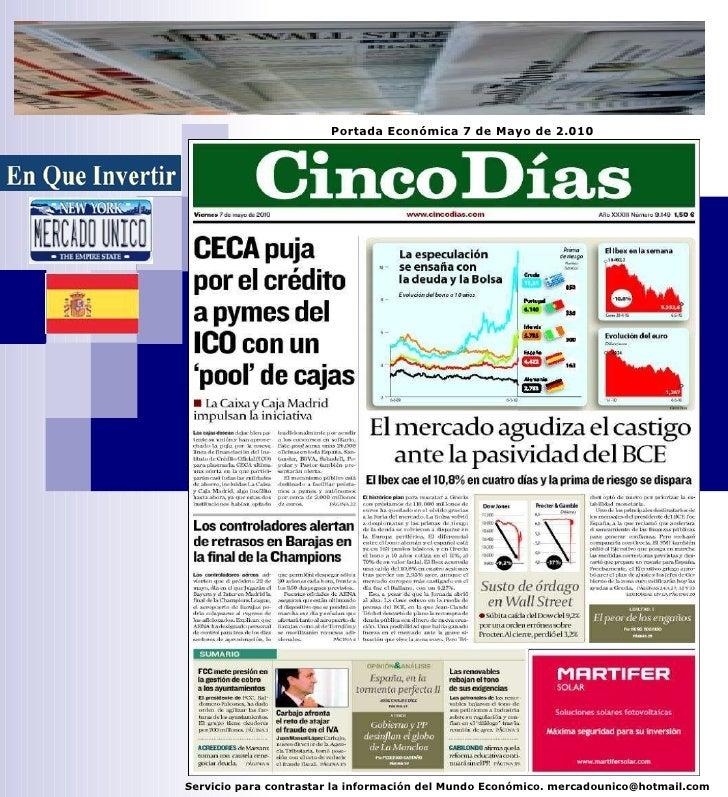Portada Económica 7 de Mayo de 2.010 Servicio para contrastar la información del Mundo Económico. mercadounico@hotmail.com
