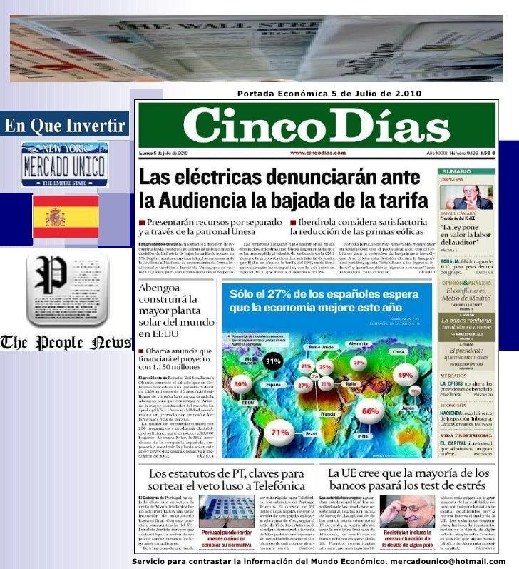Servicio para contrastar la información del Mundo Económico. mercadounico@hotmail.com Portada Económica 5 de Julio de 2.010