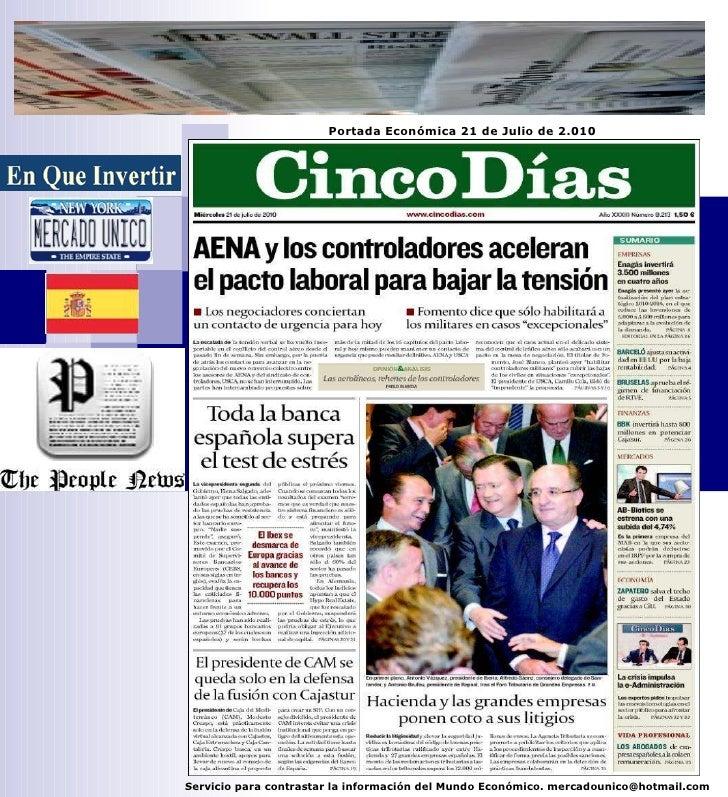 Servicio para contrastar la información del Mundo Económico. mercadounico@hotmail.com Portada Económica 21 de Julio de 2.010