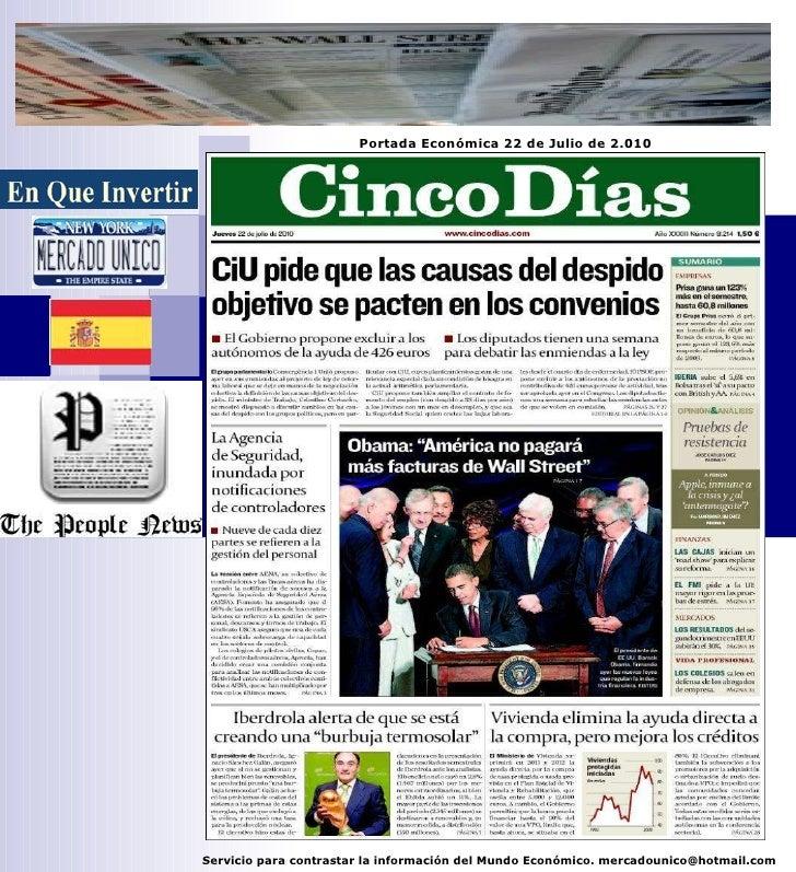 Servicio para contrastar la información del Mundo Económico. mercadounico@hotmail.com Portada Económica 22 de Julio de 2.010
