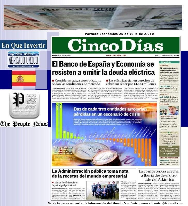 Servicio para contrastar la información del Mundo Económico. mercadounico@hotmail.com Portada Económica 26 de Julio de 2.010