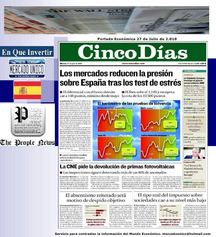 Servicio para contrastar la información del Mundo Económico. mercadounico@hotmail.com Portada Económica 27 de Julio de 2.010