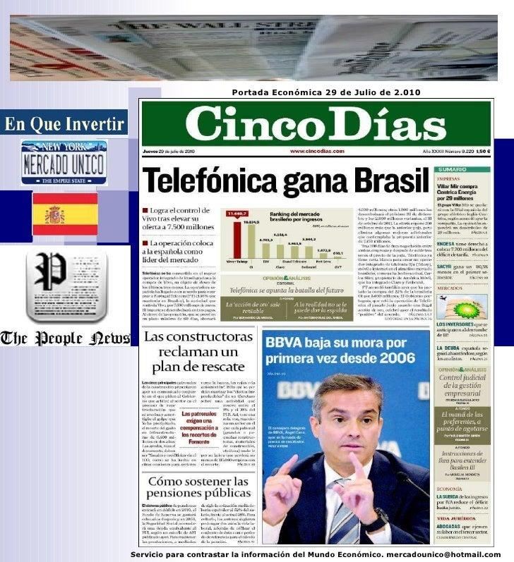Servicio para contrastar la información del Mundo Económico. mercadounico@hotmail.com Portada Económica 29 de Julio de 2.010