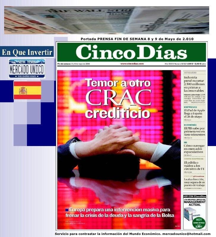 Portada PRENSA FIN DE SEMANA 8 y 9 de Mayo de 2.010 Servicio para contrastar la información del Mundo Económico. mercadoun...
