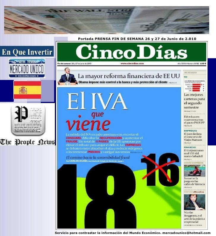 Portada PRENSA FIN DE SEMANA 26 y 27 de Junio de 2.010 Servicio para contrastar la información del Mundo Económico. mercad...