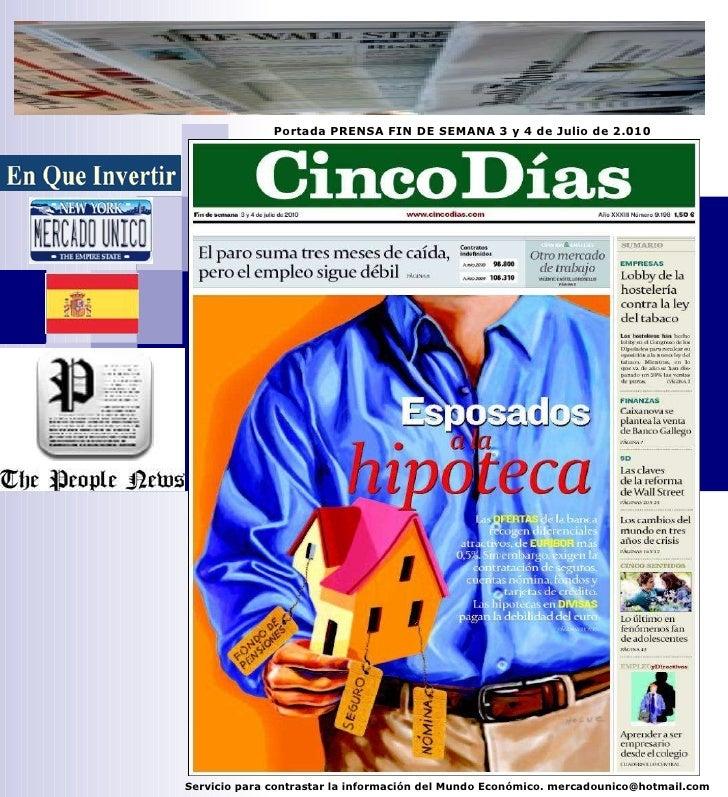 Portada PRENSA FIN DE SEMANA 3 y 4 de Julio de 2.010 Servicio para contrastar la información del Mundo Económico. mercadou...