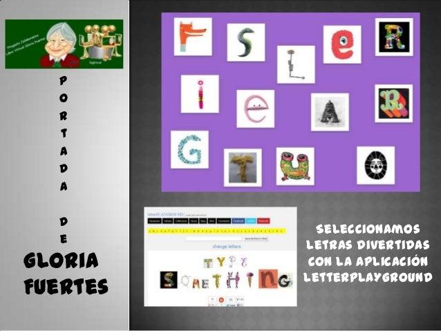 P  o  r  t  a  d  a  d            Seleccionamos  e          letras divertidasGloria     con la aplicación          LetterP...