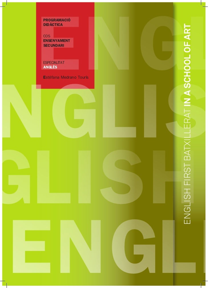 ENGL PROGRAMACIÓ DIDÀCTICA                           ENGLISH FIRST BATXILLERAT IN A SCHOOL OF ART COS ENSENYAMENT SECUNDAR...