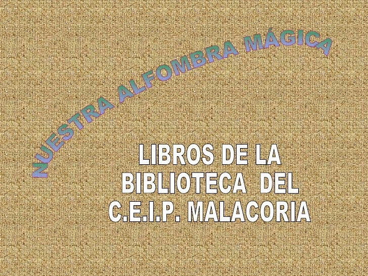 NUESTRA ALFOMBRA MÁGICA LIBROS DE LA  BIBLIOTECA  DEL C.E.I.P. MALACORIA