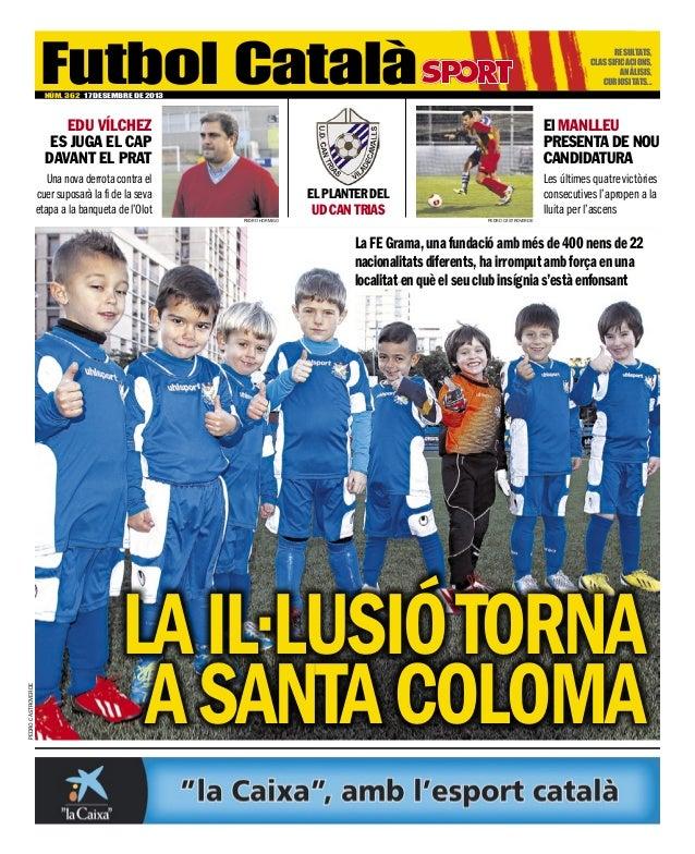 Futbol Català  Resultats, classificacions, anàlisis, curiositats...  NÚM. 362 17 Desembre de 2013  EDU VÍLCHEZ ES JUGA EL ...