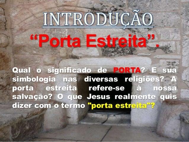 """""""Porta Estreita"""". Qual o significado de PORTA? E sua simbologia nas diversas religiões? A porta estreita refere-se à nossa..."""
