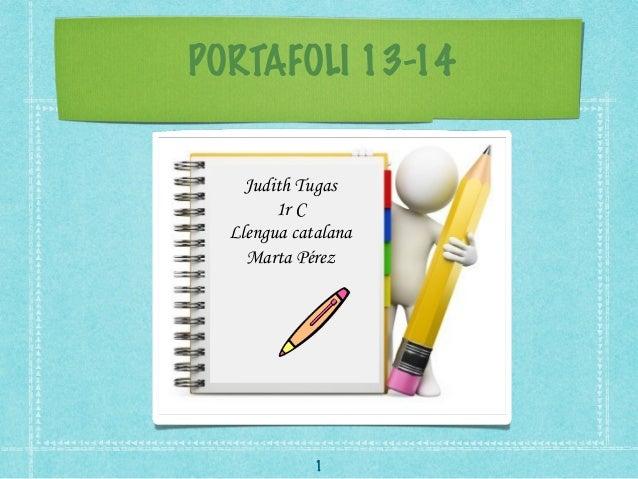 PORTAFOLI 13-14 Judith Tugas 1r C Llengua catalana Marta Pérez 1