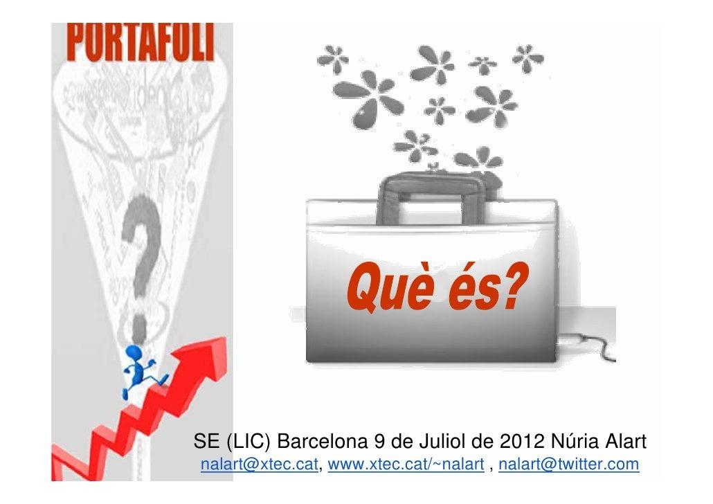 SE (LIC) Barcelona 9 de Juliol de 2012 Núria Alartnalart@xtec.cat, www.xtec.cat/~nalart , nalart@twitter.com