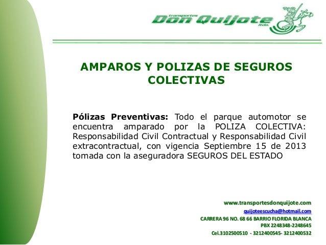 Pólizas Preventivas: Todo el parque automotor se encuentra amparado por la POLIZA COLECTIVA: Responsabilidad Civil Contrac...