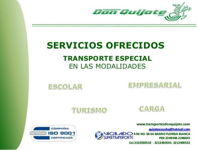 SERVICIOS OFRECIDOS TRANSPORTE ESPECIAL EN LAS MODALIDADES www.transportesdonquijote.com quijoteescucha@hotmail.com CARRER...