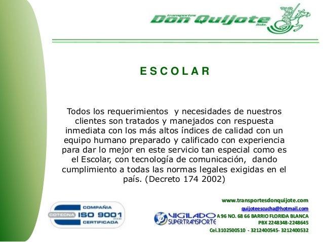 E S C O L A R Todos los requerimientos y necesidades de nuestros clientes son tratados y manejados con respuesta inmediata...