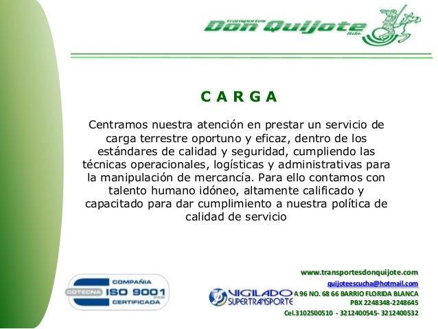 C A R G A Centramos nuestra atención en prestar un servicio de carga terrestre oportuno y eficaz, dentro de los estándares...