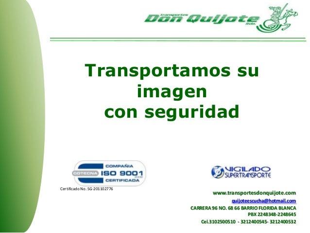 Transportamos su imagen con seguridad Certificado No. SG-201102776 www.transportesdonquijote.com quijoteescucha@hotmail.co...