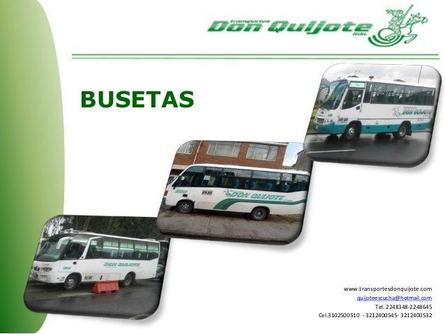 BUSETAS www.transportesdonquijote.com quijoteescucha@hotmail.com Tel. 2248348-2248645 Cel.3102500510 - 3212400545- 3212400...