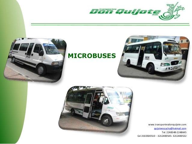 MICROBUSES www.transportesdonquijote.com quijoteescucha@hotmail.com Tel. 2248348-2248645 Cel.3102500510 - 3212400545- 3212...