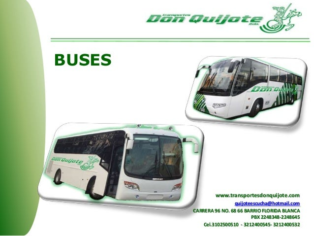BUSES www.transportesdonquijote.com quijoteescucha@hotmail.com CARRERA 96 NO. 68 66 BARRIO FLORIDA BLANCA PBX 2248348-2248...