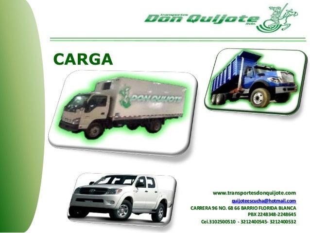 CARGA www.transportesdonquijote.com quijoteescucha@hotmail.com CARRERA 96 NO. 68 66 BARRIO FLORIDA BLANCA PBX 2248348-2248...