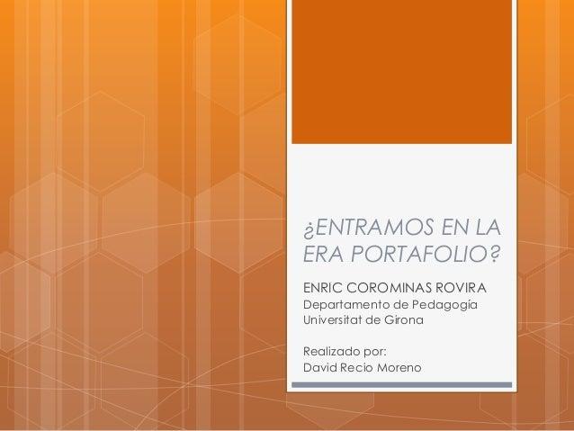 ¿ENTRAMOS EN LAERA PORTAFOLIO?ENRIC COROMINAS ROVIRADepartamento de PedagogíaUniversitat de GironaRealizado por:David Reci...