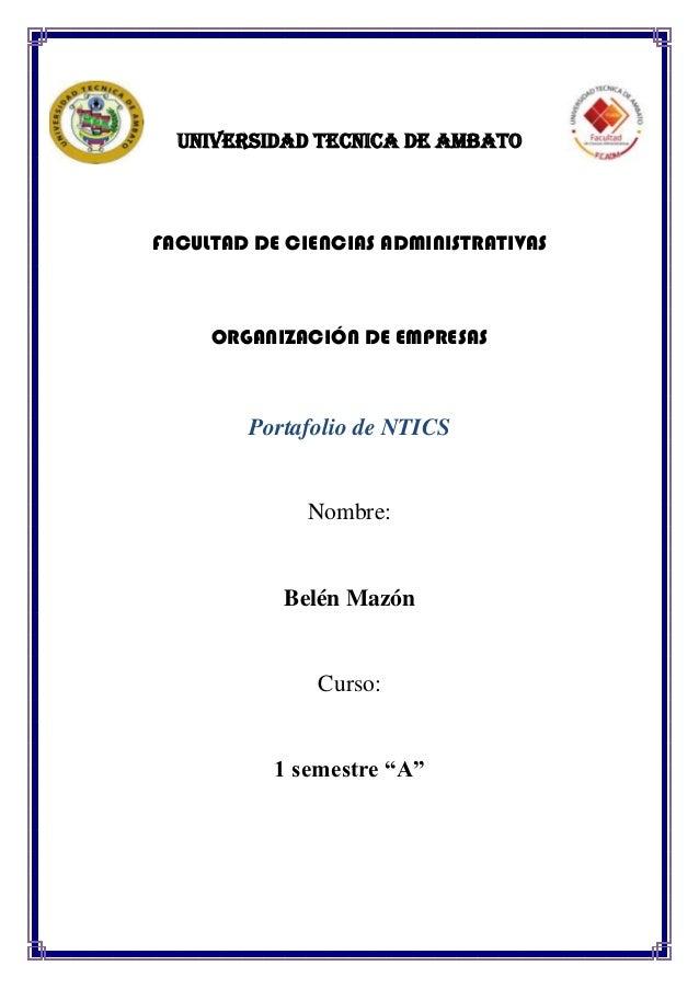 UNIVERSIDAD TECNICA DE AMBATO  FACULTAD DE CIENCIAS ADMINISTRATIVAS  ORGANIZACIÓN DE EMPRESAS  Portafolio de NTICS  Nombre...