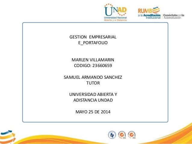 GESTION EMPRESARIAL E_PORTAFOLIO MARLEN VILLAMARIN CODIGO: 23660659 SAMUEL ARMANDO SANCHEZ TUTOR UNIVERSIDAD ABIERTA Y ADI...