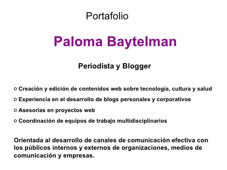 Paloma Baytelman Portafolio <ul><li>Periodista y Blogger   </li></ul><ul><li>Creación y edición de contenidos web sobre te...