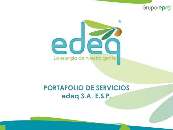 PORTAFOLIO DE SERVICIOS    edeq S.A. E.S.P.