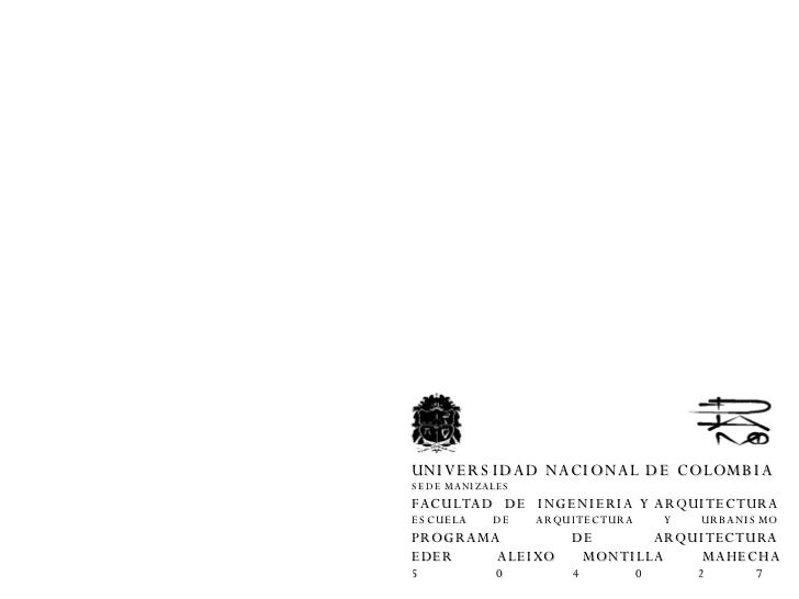 UNIVERSIDAD NACIONAL DE COLOMBIA SEDE MANIZALES FACULTAD  DE  INGENIERIA Y ARQUITECTURA ESCUELA  DE  ARQUITECTURA  Y  URBA...