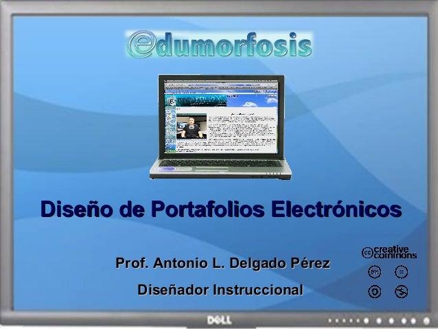 DiseDiseño de Portafolios Electrónicosño de Portafolios ElectrónicosProf. Antonio L. Delgado PProf. Antonio L. Delgado Pér...