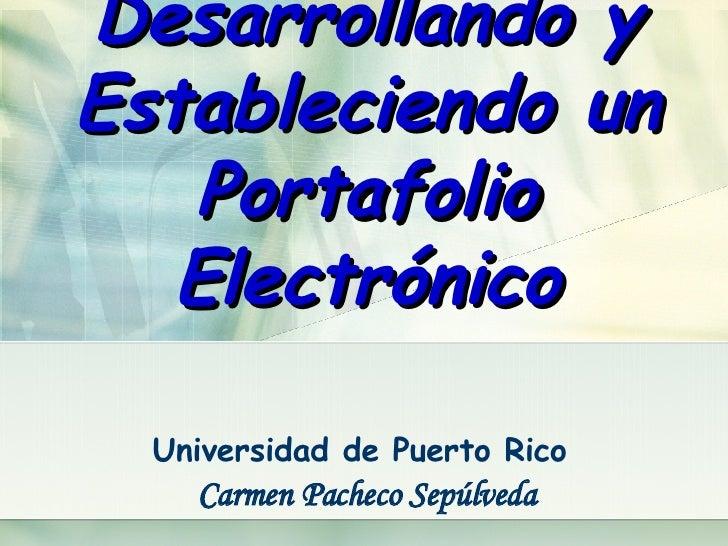 Desarrollando y Estableciendo un Portafolio Electrónico Universidad de Puerto Rico  Carmen Pacheco Sepúlveda