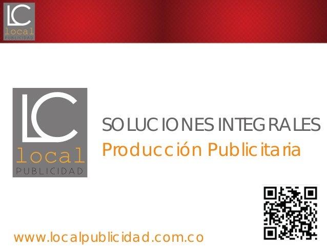 PORTAFOLIO2012SOLUCIONES INTEGRALESProducción Publicitariawww.localpublicidad.com.co
