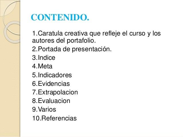 CONTENIDO. 1.Caratula creativa que refleje el curso y los autores del portafolio. 2.Portada de presentación. 3.Indice 4.Me...
