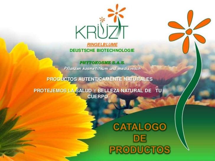 RINGELBLUME<br />DEUSTSCHE BIOTECHNOLOGIE<br />PHYTOKOSME S.A.S.<br />Pflanzenkosmetitkumundmedizinisch<br />PRODUCTOS AUT...