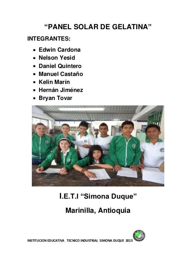 "INSTITUCION EDUCATIVA TECNICO INDUSTRIAL SIMONA DUQUE 2013""PANEL SOLAR DE GELATINA""INTEGRANTES:Edwin CardonaNelson YesidDa..."