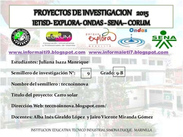 INSTITUCION EDUCATIVA TECNICO INDUSTRIAL SIMONA DUQUE. MARINILLA Estudiantes: Juliana Isaza Manrique Semillero de investig...