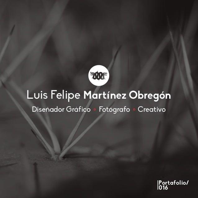 CreativoDiseñador Gráfico Fotógrafo Luis Felipe Martínez Obregón Portafolio/ 016