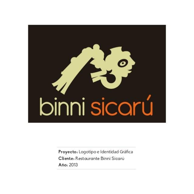 Proyecto: Logotipo e Identidad Gráfica Cliente: Restaurante Binni Sicarú Año: 2013