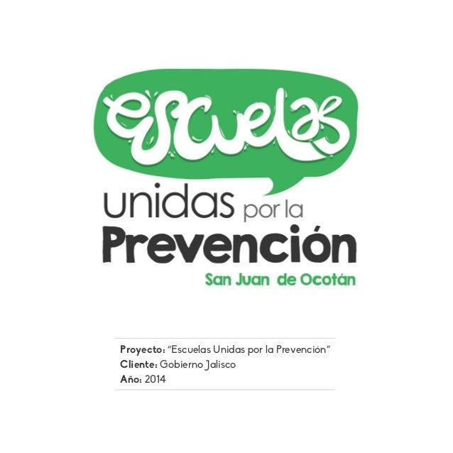 """Proyecto: """"Escuelas Unidas por la Prevención"""" Cliente: Gobierno Jalisco Año: 2014"""