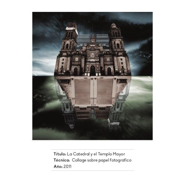 Título: La Catedral y el Templo Mayor Técnica: Collage sobre papel fotográfico Año: 2011