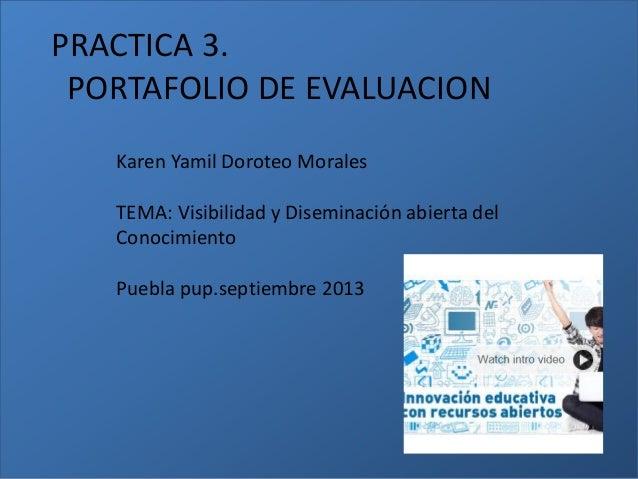 PRACTICA 3. PORTAFOLIO DE EVALUACION Karen Yamil Doroteo Morales TEMA: Visibilidad y Diseminación abierta del Conocimiento...