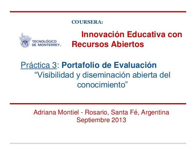 Innovación Educativa con Recursos Abiertos Adriana Montiel - Rosario, Santa Fé, Argentina Septiembre 2013 Práctica 3: Port...