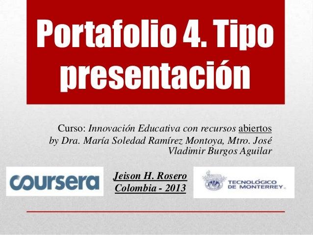 Portafolio 4. Tipo presentación Curso: Innovación Educativa con recursos abiertos by Dra. María Soledad Ramírez Montoya, M...