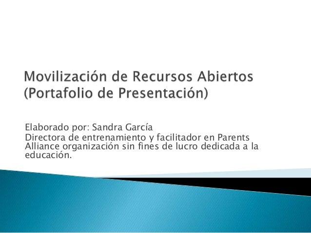 Elaborado por: Sandra García Directora de entrenamiento y facilitador en Parents Alliance organización sin fines de lucro ...